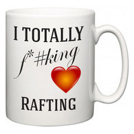I TOTALLY F#*king Love Rafting  Mug