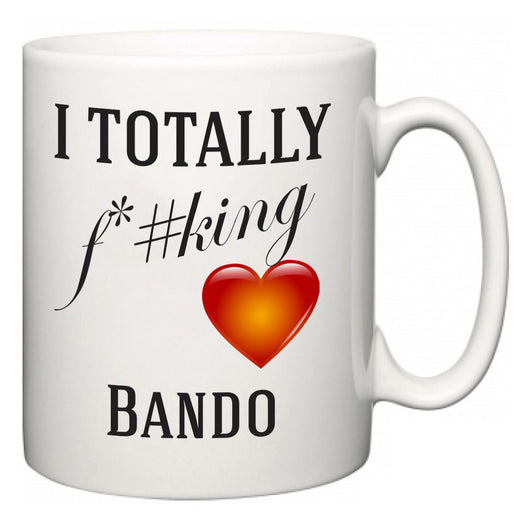 I TOTALLY F#*king Love Bando  Mug