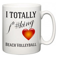 I TOTALLY F#*king Love Beach Volleyball  Mug