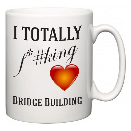 I TOTALLY F#*king Love Bridge Building  Mug