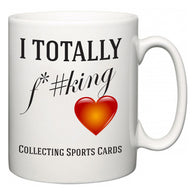 I TOTALLY F#*king Love Collecting Sports Cards   Mug