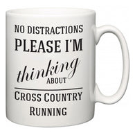 No Distractions Please I'm Thinking About Cross Country Running  Mug