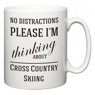 No Distractions Please I'm Thinking About Cross Country Skiing  Mug