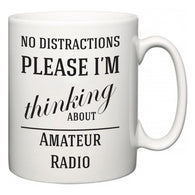 No Distractions Please I'm Thinking About Amateur Radio  Mug