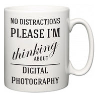 No Distractions Please I'm Thinking About Digital Photography  Mug
