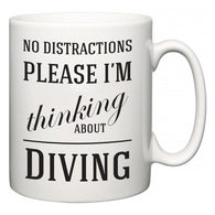 No Distractions Please I'm Thinking About Diving  Mug