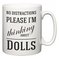 No Distractions Please I'm Thinking About Dolls  Mug