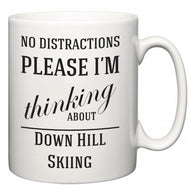 No Distractions Please I'm Thinking About Down Hill Skiing  Mug