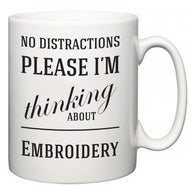 No Distractions Please I'm Thinking About Embroidery  Mug