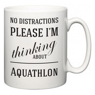 No Distractions Please I'm Thinking About Aquathlon  Mug