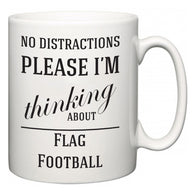 No Distractions Please I'm Thinking About Flag Football  Mug