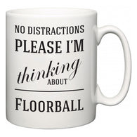 No Distractions Please I'm Thinking About Floorball  Mug