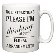 No Distractions Please I'm Thinking About Floral Arrangements  Mug