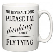 No Distractions Please I'm Thinking About Fly Tying  Mug