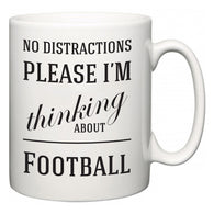 No Distractions Please I'm Thinking About Football  Mug