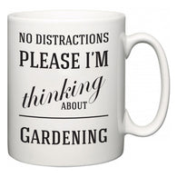 No Distractions Please I'm Thinking About Gardening  Mug