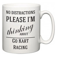 No Distractions Please I'm Thinking About Go Kart Racing  Mug