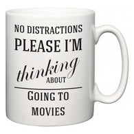 No Distractions Please I'm Thinking About Going to movies  Mug