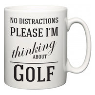 No Distractions Please I'm Thinking About Golf  Mug