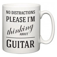 No Distractions Please I'm Thinking About Guitar  Mug