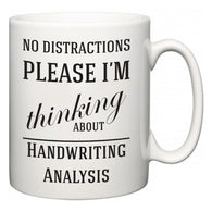 No Distractions Please I'm Thinking About Handwriting Analysis  Mug