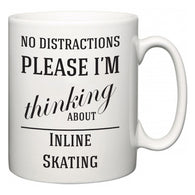 No Distractions Please I'm Thinking About Inline Skating  Mug