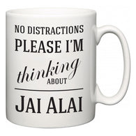 No Distractions Please I'm Thinking About Jai Alai  Mug