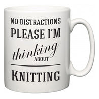 No Distractions Please I'm Thinking About Knitting  Mug