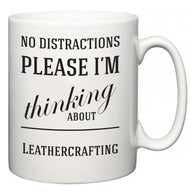 No Distractions Please I'm Thinking About Leathercrafting  Mug