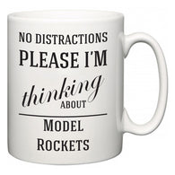 No Distractions Please I'm Thinking About Model Rockets  Mug