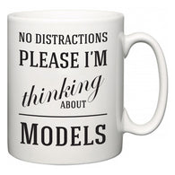 No Distractions Please I'm Thinking About Models  Mug