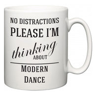 No Distractions Please I'm Thinking About Modern Dance  Mug