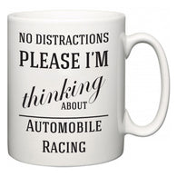 No Distractions Please I'm Thinking About Automobile Racing  Mug