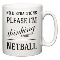 No Distractions Please I'm Thinking About Netball  Mug