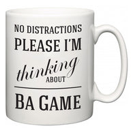 No Distractions Please I'm Thinking About Ba Game  Mug