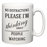 No Distractions Please I'm Thinking About People Watching  Mug