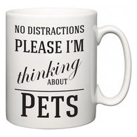 No Distractions Please I'm Thinking About Pets  Mug