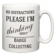 No Distractions Please I'm Thinking About Badge Collecting  Mug