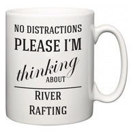 No Distractions Please I'm Thinking About River Rafting  Mug