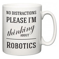 No Distractions Please I'm Thinking About Robotics  Mug