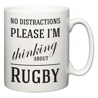 No Distractions Please I'm Thinking About Rugby  Mug
