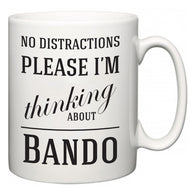 No Distractions Please I'm Thinking About Bando  Mug