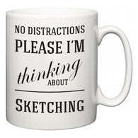 No Distractions Please I'm Thinking About Sketching  Mug