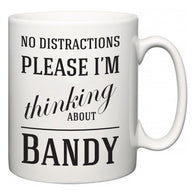 No Distractions Please I'm Thinking About Bandy  Mug