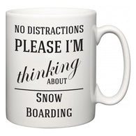 No Distractions Please I'm Thinking About Snow Boarding  Mug