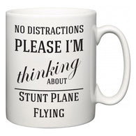 No Distractions Please I'm Thinking About Stunt Plane Flying  Mug