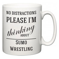 No Distractions Please I'm Thinking About Sumo Wrestling  Mug