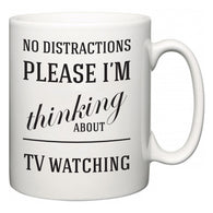 No Distractions Please I'm Thinking About TV watching  Mug
