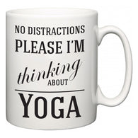 No Distractions Please I'm Thinking About Yoga  Mug