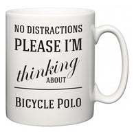No Distractions Please I'm Thinking About Bicycle Polo  Mug